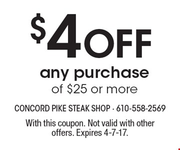 $4 Off any purchase of $25 or more. With this coupon. Not valid with other offers. Expires 4-7-17.