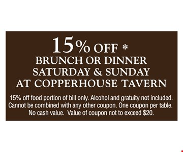 15% off any brunch or dinner, Saturday & Sunday, at Copperhouse Tavern. 15% off food portion of bill only. Alcohol & gratuity not included. Cannot be combined with any other coupon. One coupon per table. No cash value. Value of coupon not to exceed $20.