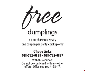 Free dumplings no purchase necessary. One coupon per party. Pickup only. With this coupon.Cannot be combined with any other offers. Offer expires 4-28-17.