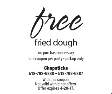 Free fried dough. No purchase necessary. One coupon per party. Pickup only. With this coupon. Not valid with other offers. Offer expires 4-28-17.