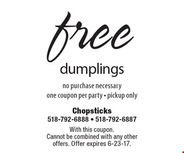 free dumplings. no purchase necessary. one coupon per party - pickup only. With this coupon.Cannot be combined with any other offers. Offer expires 6-23-17.