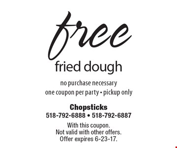 free fried dough. no purchase necessary. one coupon per party - pickup only. With this coupon.Not valid with other offers.Offer expires 6-23-17.