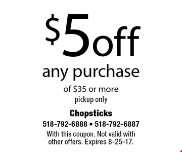 $5 off any purchase of $35 or more pickup only. With this coupon. Not valid with  other offers. Expires 8-25-17.