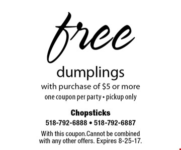 free dumplings with purchase of $5 or more one coupon per party - pickup only. With this coupon.Cannot be combined with any other offers. Expires 8-25-17.
