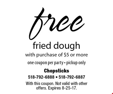 free fried dough with purchase of $5 or more one coupon per party - pickup only. With this coupon. Not valid with other offers. Expires 8-25-17.