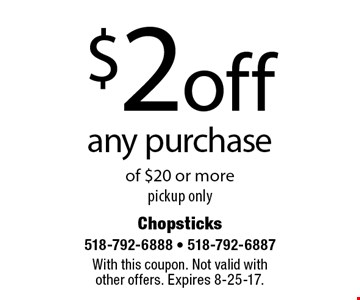 $2 off any purchase of $20 or more pickup only. With this coupon. Not valid with  other offers. Expires 8-25-17.