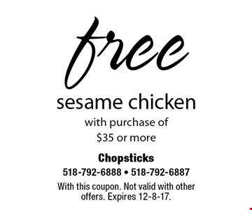 Free sesame chicken with purchase of $35 or more. With this coupon. Not valid with other offers. Expires 12-8-17.