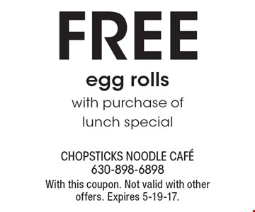 FREE egg rolls with purchase of lunch special. With this coupon. Not valid with other offers. Expires 5-19-17.