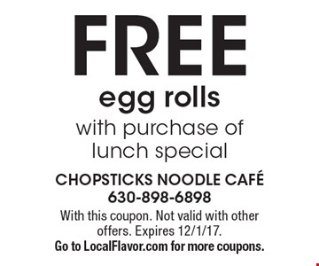 FREE egg rolls with purchase of lunch special. With this coupon. Not valid with other offers. Expires 12/1/17. Go to LocalFlavor.com for more coupons.