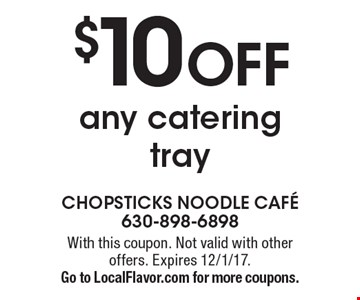 $10 OFF any catering tray. With this coupon. Not valid with other offers. Expires 12/1/17. Go to LocalFlavor.com for more coupons.