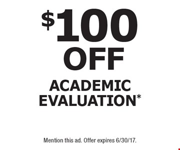 $100 off academic evaluation*. *New students only. Not valid with any other offer. Mention this ad. Offer expires 6/30/17.