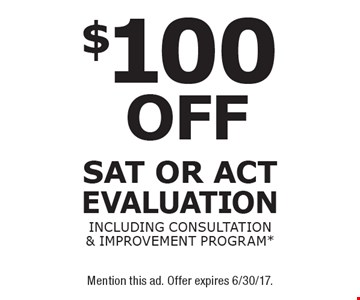 $100 off SAT or ACT evaluation. Including consultation & improvement program*. *New students only. Not valid with any other offer. Mention this ad. Offer expires 6/30/17.