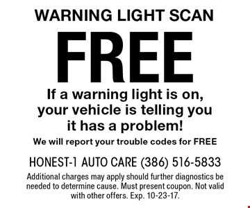 FREE Warning light scan. If a warning light is on, your vehicle is telling you it has a problem! We will report your trouble codes for FREE. Additional charges may apply should further diagnostics be needed to determine cause. Must present coupon. Not valid with other offers. Exp. 10-23-17.