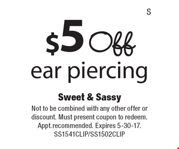 $5 Off ear piercing. Not to be combined with any other offer or discount. Must present coupon to redeem. Appt.recommended. Expires 5-30-17. SS1541CLIP/SS1502CLIP