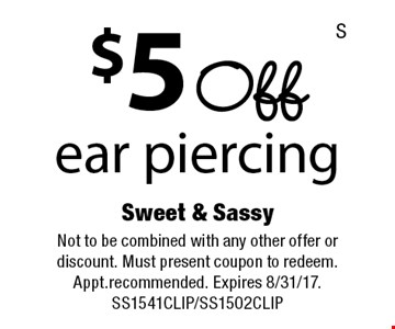 $5 Off ear piercing. Not to be combined with any other offer or discount. Must present coupon to redeem. Appt.recommended. Expires 8/31/17. SS1541CLIP/SS1502CLIP