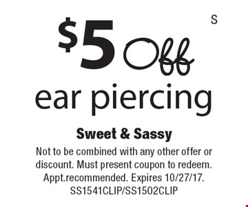$5 Off ear piercing. Not to be combined with any other offer or discount. Must present coupon to redeem. Appt. recommended. Expires 10/27/17. SS1541CLIP/SS1502CLIP