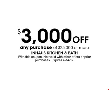 $3,000 off any purchase of $25,000 or more. With this coupon. Not valid with other offers or prior purchases. Expires 4-14-17.
