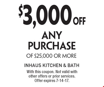 $3,000 OFF ANY PURCHASE OF $25,000 OR MORE. With this coupon. Not valid with other offers or prior services. Offer expires 7-14-17.