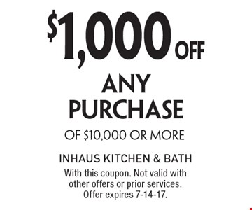 $1,000 OFF ANY PURCHASE OF $10,000 OR MORE. With this coupon. Not valid with other offers or prior services. Offer expires 7-14-17.