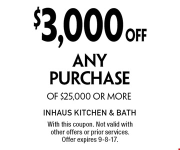 $3,000OFF ANYPURCHASE OF $25,000 OR MORE. With this coupon. Not valid with other offers or prior services. Offer expires 9-8-17.