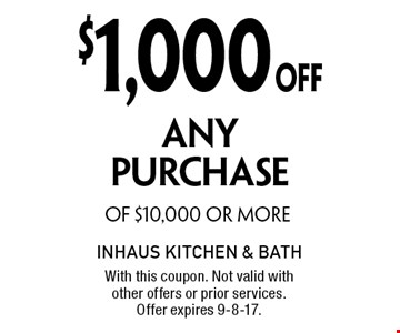 $1,000OFF ANYPURCHASE OF $10,000 OR MORE. With this coupon. Not valid with other offers or prior services. Offer expires 9-8-17.