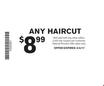 $899 ANY HAIRCUT. Not valid with any other offers. Limit one coupon per customer. Valid at Perinton Hills salon only. OFFER EXPIRES: 6/4/17