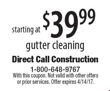 Gutter cleaning starting at $39.99. With this coupon. Not valid with other offers or prior services. Offer expires 4/14/17.
