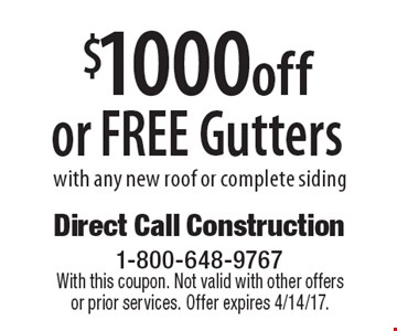 $1000 off OR Free Gutters with any new roof or complete siding. With this coupon. Not valid with other offers or prior services. Offer expires 4/14/17.