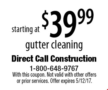 Gutter Cleaning starting at $39.99. With this coupon. Not valid with other offers or prior services. Offer expires 5/12/17.