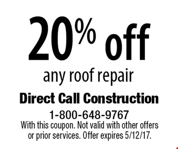 20% off any roof repair. With this coupon. Not valid with other offers or prior services. Offer expires 5/12/17.