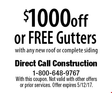 $1000 off or FREE Gutters with any new roof or complete siding. With this coupon. Not valid with other offers or prior services. Offer expires 5/12/17.