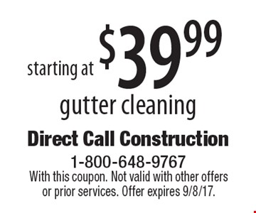 starting at $39.99 gutter cleaning. With this coupon. Not valid with other offers or prior services. Offer expires 9/8/17.