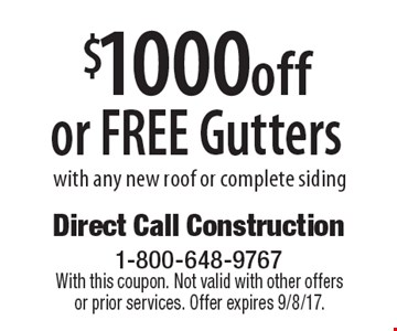 $1000offor FREE Gutters with any new roof or complete siding. With this coupon. Not valid with other offers or prior services. Offer expires 9/8/17.