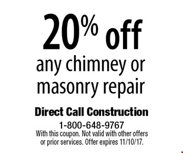 20% off any chimney or masonry repair. With this coupon. Not valid with other offers or prior services. Offer expires 11/10/17.