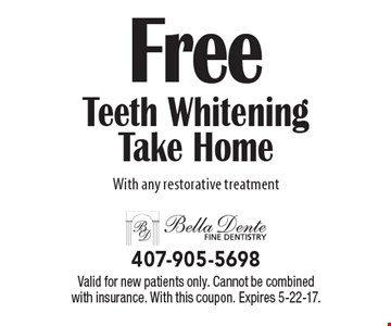 Free Teeth Whitening Take Home With any restorative treatment. Valid for new patients only. Cannot be combined with insurance. With this coupon. Expires 5-22-17.