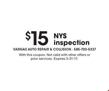 $15 NYS inspection. With this coupon. Not valid with other offers or prior services. Expires 3-31-17.