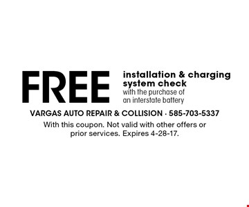 FREE installation & charging system check with the purchase of an interstate battery. With this coupon. Not valid with other offers or prior services. Expires 4-28-17.