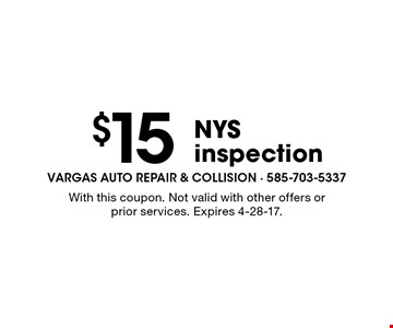 $15 NYS inspection. With this coupon. Not valid with other offers or prior services. Expires 4-28-17.
