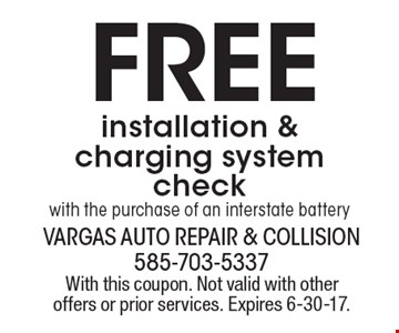 FREE installation & charging system check with the purchase of an interstate battery. With this coupon. Not valid with other offers or prior services. Expires 6-30-17.