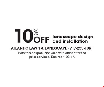 10% Off landscape design and installation. With this coupon. Not valid with other offers or prior services. Expires 4-28-17.