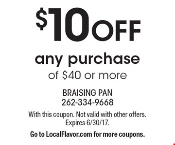 $10 OFF any purchase of $40 or more. With this coupon. Not valid with other offers. Expires 6/30/17. Go to LocalFlavor.com for more coupons.