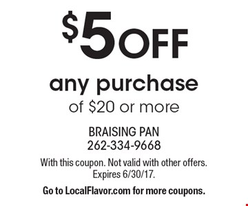 $5 OFF any purchase of $20 or more. With this coupon. Not valid with other offers. Expires 6/30/17. Go to LocalFlavor.com for more coupons.