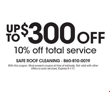 UP TO $300 Off 10% off total service. With this coupon. Must present coupon at time of estimate. Not valid with other offers or prior services. Expires 9-1-17.