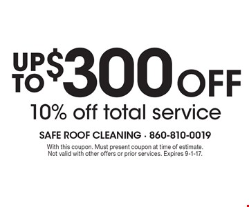 Up to $300 off or 10% off total service. With this coupon. Must present coupon at time of estimate. Not valid with other offers or prior services. Expires 9-1-17.