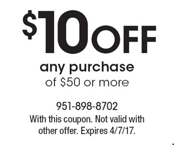 $10 Off any purchase of $50 or more. With this coupon. Not valid with other offer. Expires 4/7/17.