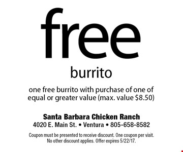 Free burrito one free burrito with purchase of one of equal or greater value (max. value $8.50). Coupon must be presented to receive discount. One coupon per visit. No other discount applies. Offer expires 5/22/17.