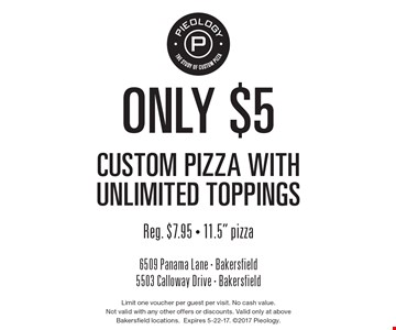 Only $5 custom pizza with unlimited toppings. Reg. $7.95. 11.5