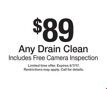 $89 Any Drain Clean, Includes Free Camera Inspection. Limited time offer. Expires 4/7/17.Restrictions may apply. Call for details.