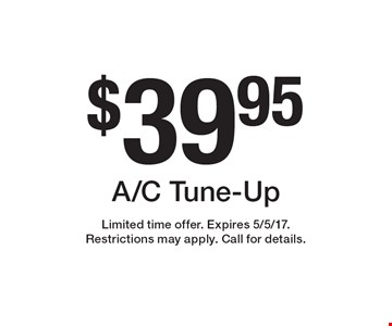 $39.95 A/C Tune-Up. Limited time offer. Expires 5/5/17. Restrictions may apply. Call for details.