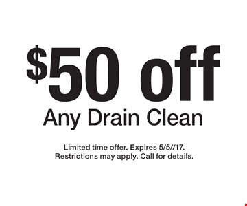 $50 off Any Drain Clean. Limited time offer. Expires 5/5//17. Restrictions may apply. Call for details.